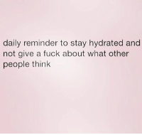 You are beautiful inside and out! Hold that head high! ( @that_cheeky_cow ): daily reminder to stay hydrated and  not give a fuck about what other  people think You are beautiful inside and out! Hold that head high! ( @that_cheeky_cow )
