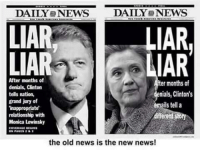 monica: DAILY S DAILY eNEWS  LIAR  LIAR  IAR  LIAR  After months of  ter months of  denials, Clinton  nials, Clinton's  tells nation,  grand jury of  emails tell a  inappropriate'  relationship with  Monica Lewinsky  COVERAGE  the old news is the new news!