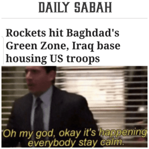 i guess I'll die: DAILY SABAH  Rockets hit Baghdad's  Green Zone, Iraq base  housing US troops  Oh my god, okay it's 'happening  everybody stay calm. i guess I'll die