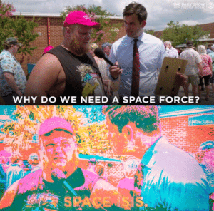 Isis, Noah, and Space: DAILY SHOW  TH TREVOR NOAH  WHY DO WE NEED A SPACE FORCE? S🅱️ace Isis