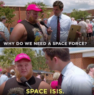 He speak the truth: DAILY SHOW  WHY DO WE NEED A SPACE FORCE?  EAT  SPACE ISIS. He speak the truth