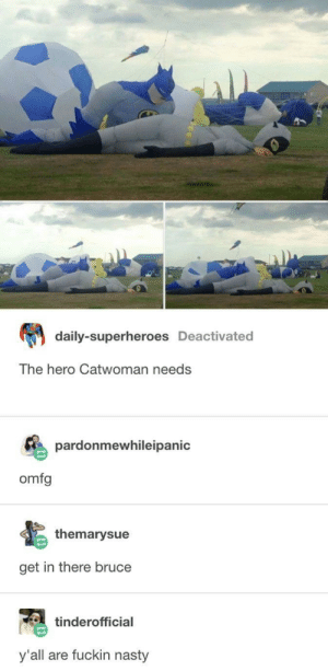 Nasty, Hero, and Catwoman: daily-superheroes Deactivated  The hero Catwoman needs  pardonmewhileipanic  omfg  themarysue  get in there bruce  tinderofficial  y'all are fuckin nasty Im not sure what I see