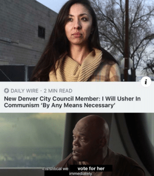 Politics, Usher, and Brave: DAILY WIRE 2 MIN READ  New Denver City Council Member: I Will Usher In  Communism 'By Any Means Necessary  vote for her  It is critical we  immediately Oh, I'm not brave enough for politics.