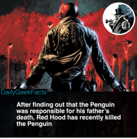 Arsenal, Batman, and Memes: DailyGeekFacts  After finding out that the Penguin  was responsible for his father's  death, Red Hood has recently killed  the Penguin Do you agree with Red Hood's action? _ 'Red Hood & the Outlaws' No. 24 (2018) _ redhood jasontodd thepenguin bizarro artemis arsenal starfire redhoodandtheoutlaws batman nightwing dc dccomics dcfacts dailygeekfacts