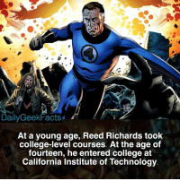 College, Memes, and California: DailyGeekFacts  At a young age, Reed Richards took  college-level courses. At the age of  fourteen, he entered college at  California Institute of Technology Since my last fact was on Plastic Man, why not do one on Mister Fantastic 🤷‍♂️ _ misterfantastic mrfantastic reedrichards fantasticfour thething invisiblewoman humantorch doctordoom moleman galactus marvel marvelcomics marvelfacts dailygeekfacts