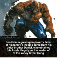 """The Thing used to be my favorite superhero, I remember calling him """"Rock-Man"""" 😂😂 _ Of* not of of _ thething bengrimm mrfantastic reedrichards humantorch fantasticfour spiderman marvel marvelcomics marvelfacts dailygeekfacts: DailyGeekFacts  Ben Grimm grew up in poverty. Most  of his family's income came from his  older brother Daniel, who obtained  his funds illegally as the leader of  of the Yancy Street Gang The Thing used to be my favorite superhero, I remember calling him """"Rock-Man"""" 😂😂 _ Of* not of of _ thething bengrimm mrfantastic reedrichards humantorch fantasticfour spiderman marvel marvelcomics marvelfacts dailygeekfacts"""