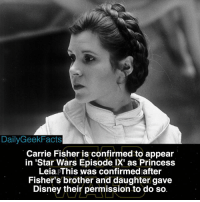 Cgi and older footage will be used to show her in Ep. 9. Swipe left. carriefisher princessleia generalleia daisyridley rey reykenobi theforceawakens thelastjedi starwars starwarsfacts dailygeekfacts: DailyGeekFacts  Carrie Fisher is confirmed to appear  in 'Star Wars Episode IX' as Princess  Leia pThis was confirmed after  Fisher's brother and daughter gave  Disney their permission to do so Cgi and older footage will be used to show her in Ep. 9. Swipe left. carriefisher princessleia generalleia daisyridley rey reykenobi theforceawakens thelastjedi starwars starwarsfacts dailygeekfacts