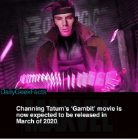 Tbh I forgot that this movie was even being made. I don't even really like Channing Tatum as Gambit 💀 Thoughts? _ Artwork by @bosslogic: DailyGeekFacts  Channing Tatum's 'Gambit' movie is  now expected to be released in  March of 2020 Tbh I forgot that this movie was even being made. I don't even really like Channing Tatum as Gambit 💀 Thoughts? _ Artwork by @bosslogic