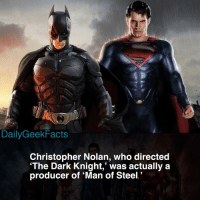 Imagine if Bale was the Batman of the DCEU 😫 _ batman brucewayne thedarkknight superman clarkkent manofsteel christophernolan zacksnyder wonderwoman greenlantern theflash aquaman dc dccomics dceu dcfacts dailygeekfacts: DailyGeekFacts  Christopher Nolan, who directed  'The Dark Knight,' was actually a  producer of 'Man of Steel.' Imagine if Bale was the Batman of the DCEU 😫 _ batman brucewayne thedarkknight superman clarkkent manofsteel christophernolan zacksnyder wonderwoman greenlantern theflash aquaman dc dccomics dceu dcfacts dailygeekfacts