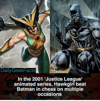 Batman, Memes, and Chess: DailyGeekFacts  In the 2001 Justice League'  animated series, Hawkgirl beat  Batman in chess on multiple  occasions I really want Hawkman and Hawkgirl to appear in the DCEU. batman brucewayne hawkgirl hawkman justiceleague justiceleagueanimatedseries dc dccomics dcfacts dailygeekfacts