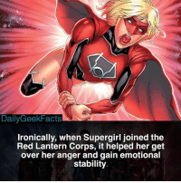 Which Lantern Corps fits you the best? _ supergirl karazorel superman atrocitus dexstarr redlantern redlanterncorps greenlantern greenlanterncorps justiceleague dc dccomics dcfacts dailygeekfacts: DailyGeekFacts  Ironically, when Supergirl joined the  Red Lantern Corps, it helped her get  over her anger and gain emotional  stability Which Lantern Corps fits you the best? _ supergirl karazorel superman atrocitus dexstarr redlantern redlanterncorps greenlantern greenlanterncorps justiceleague dc dccomics dcfacts dailygeekfacts