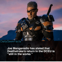 "Batman, Memes, and Tbh: DailyGeekFacts  Joe Manganiello has stated that  Deathstroke's return in the DCEU is  ""still in the works.""  53 Deathstroke's cameo in 'Justice League' was the only good thing about the movie tbh. _ deathstroke sladewilson slade batman robin nightwing redhood redrobin batgirl batwoman dc dceu worldsofdc dccomics dcfacts dailygeekfacts"