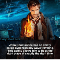 Who here likes Constantine? _ johnconstantine constantine swampthing zatanna deadman batman superman justiceleague justiceleaguedark dc dccomics dcfacts dailygeekfacts: DailyGeekFacts  John Constantine has an ability  called synchronicity wave traveling  This ability allows him to be at the  right place at exactly the right time Who here likes Constantine? _ johnconstantine constantine swampthing zatanna deadman batman superman justiceleague justiceleaguedark dc dccomics dcfacts dailygeekfacts