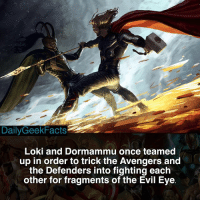 Memes, Hulk, and Avengers: DailyGeekFacts  Loki and Dormammu once teamed  up in order to trick the Avengers and  the Defenders into fighting each  other for fragments of the Evil Eye The Avengers or the Defenders? _ loki thor dormammu doctorstrange hulk namor silversurfer ironman captainamerica avengers thedefenders marvel marvelcomics marvelfacts dailygeekfacts