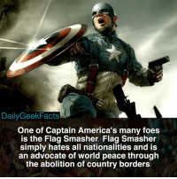 Memes, Avengers, and Marvel: DailyGeekFacts  One of Captain America's many foes  is the Flag Smasher. Flag Smasher  simply hates all nationalities and is  an advocate of world peace through  the abolition of country borders 🤔 _ captainamerica steverogers flagsmasher karlmorgenthau spiderman peterparker ironman avengers infinitywar marvel marvelcomics marvelfacts dailygeekfacts