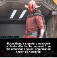 Memes, Rey, and 🤖: DailyGeekFacts  Sidon Ithano's signature weapon is  a blaster rifle that he captured from  the notorious criminal organization  known as Kaniiklub Any suggestions for this account? 🤔 _ sidonithano crimsoncorsair bobafett jangofett kanjiklub cadbane aurrasing lukeskywalker darthvader rey kyloren starwars starwarsfacts dailygeekfacts