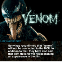 Memes, Sony, and Connected: DailyGeekFacts  Sony has reconfirmed that 'Venom  will not be connected to the MCU. In  addition to that, they have also said  that Tom Holland will not be making  an appearance in the film For those of you who still think that it will be connected to the MCU in some way 👀 _ venom eddiebrock spiderman peterparker tomhardy tomholland venommovie spidermanfarfromhome marvel mcu marvelcomics marvelfacts dailygeekfacts
