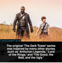 """Bad, Memes, and Ugly: DailyGeekFacts  The original 'The Dark Tower' series  was inspired by many other stories  such as 'Arthurian Legends,"""" """"Lord  of the Rings,' and The Good, the  Bad, and the Ugly. I still have yet to read and watch this story... but I really want to see it. The film only got 18% on Rotten Tomatoes, but since when have they been right? _ thedarktower thegunslinger rolanddeschain walterodim jakechambers it stephenking pennywise marvel dc dailygeekfacts"""