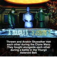Tomorrow is Character of the Day! Be sure to turn on my post notifications so you don't miss out! _ (Canon) _ Fact credit @jakorbie_comic_facts _ thrawn grandadmiralthrawn anakinskywalker darthvader clonewars darthmaul darthrevan darthbane obiwankenobi starwars starwarsfacts dailygeekfacts: DailyGeekFacts  Thrawn and Anakin Skywalker met  each other during the Clone Wars  They fought alongside each other  during a battle in the Thurgii  Asteroid Belt. Tomorrow is Character of the Day! Be sure to turn on my post notifications so you don't miss out! _ (Canon) _ Fact credit @jakorbie_comic_facts _ thrawn grandadmiralthrawn anakinskywalker darthvader clonewars darthmaul darthrevan darthbane obiwankenobi starwars starwarsfacts dailygeekfacts
