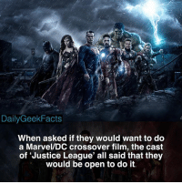 Batman, Memes, and Superman: DailyGeekFacts  When asked if they would want to do  a Marvel/DC crossover film, the cast  of 'Justice League, all said that they  would be open to do it. Which team would win in a battle, DCEU Justice League or MCU Avengers? _ batman superman wonderwoman greenlantern theflash aquaman cyborg ironman captainamerica thor theincrediblehulk blackwidow hawkeye blackpanther justiceleague avengers dceu mcu marvel marvelcomics marvelfacts dc dccomics dcfacts dailygeekfacts