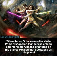 Memes, 🤖, and Starwars: DailyGeekFacts  When Jacen Solo traveled to Yavin  IV, he discovered that he was able to  communicate with the creatures on  the planet. He also met Lowbacca on  this planet. Character of the Day part 2 _ Lowbacca or Jacen Solo? _ jacensolo jainasolo lowbacca lukeskywalker hansolo leiaorgana obiwankenobi darthvader starwars starwarslegends starwarsfacts dailygeekfacts