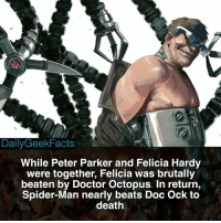 Which of Peter Parker's love interests is your favorite? I can't even decide honestly 😅 - docock doctoroctopus ottooctavius peterparker spiderman blackcat feliciahardy spidermanhomecoming spiderman2 marvel marvelcomics marvelfacts dailygeekfacts: DailyGeekFacts  While Peter Parker and Felicia Hardy  were together, Felicia was brutally  beaten by Doctor Octopus. In return,  Spider-Man nearly beats Doc Ock t<o  death Which of Peter Parker's love interests is your favorite? I can't even decide honestly 😅 - docock doctoroctopus ottooctavius peterparker spiderman blackcat feliciahardy spidermanhomecoming spiderman2 marvel marvelcomics marvelfacts dailygeekfacts