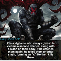 "Batman, Memes, and Superman: DailyGeekFacts  X is a vigilante who always gives his  victims a second chance, along with  a slash on their body. If he catches  them again, he gives them another  slash, forming an ""x "" He then kills  them Dark Horse Comics 🔥 _ Edit: No, this is NOT Red-X from Teen Titans _ x johndoe hellboy themask batman superman wonderwoman ironman captainamerica spiderman spawn marvel dc imagecomics darkhorse darkhorsecomics darkhorsefacts dailygeekfacts"