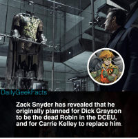 Batman, Future, and Memes: DailyGeekFacts  Zack Snyder has revealed that he  originally planned for Dick Grayson  to be the dead Robin in the DCÉU,  and for Carrie Kelley to replace him Do DC fanboys still think that Zack is a genius 😬? All jokes aside though, I think this would've been interesting so see. Do you want to see Carrie appear in a future DC film? _ batman nightwing redhood redrobin robin stephaniebrown carriekelley superman batmanvsuperman dc dceu dccomics dcfacts dailygeekfacts