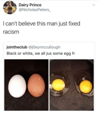 """Prince, Racism, and Black: Dairy Prince  NicholasPeters_  I can't believe this man just fixed  racism  jointheclub @jOeymccullough  Black or white, we all jus some egg fr <p>No more racism via /r/wholesomememes <a href=""""http://ift.tt/2wATF66"""">http://ift.tt/2wATF66</a></p>"""