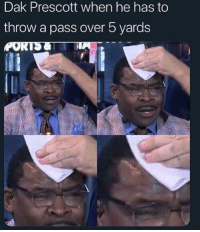 dak-prescott: Dak Prescott when he has to  throw a pass over 5 yards  PORTS
