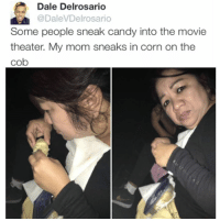 Candy, Memes, and Movie Theater: Dale Delrosario  A @Dale Del rosario  Some people sneak candy into the movie  theater. My mom sneaks in corn on the  cob iconic
