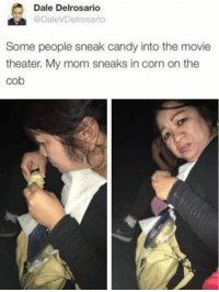 Candy, Movie, and Movie Theater: Dale Delrosario  @DaleVDelrosario  Some people sneak candy into the movie  theater. My mom sneaks in corn on the  cob