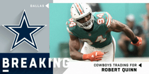 Dallas Cowboys, Memes, and Break: DALLAS  BREAK  COWBOYS TRADING FOR  ROBERT QUINN BREAKING: @dallascowboys expected to trade for Dolphins pass-rusher Robert Quinn.  (via @RapSheet) https://t.co/QuvX4ewQch