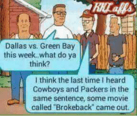 """Memes, Movies, and Dallas: Dallas vs. Green Bay  this week. what do ya  think?  I think the last time heard  Cowboys and Packers in the  same sentence, some movie  called """"Brokeback"""" came out"""