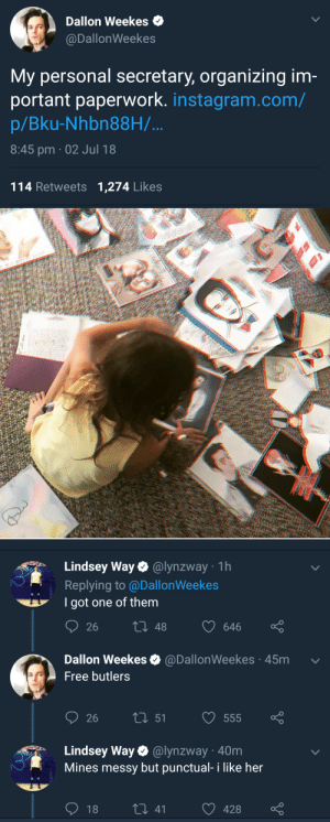 my-chemical-collision:Blessed interaction between two faves: Dallon Weekes  @DallonWeekes  My personal secretary, organizing im  portant paperwork. instagram.com/  p/Bku-Nhbn88H/  8:45 pm 02 Jul 18  114 Retweets 1,274 Likes   Lindsey Way@lynzway 1h  Replying to @DallonWeekes  Igot one of them  26  t0 48 646  Dallon Weekes@DallonWeekes 45m  Free butlers  26  51  555  Lindsey Way. @lynzway·40m  Mines messy but punctual- i like her  18  t0 41 428 my-chemical-collision:Blessed interaction between two faves