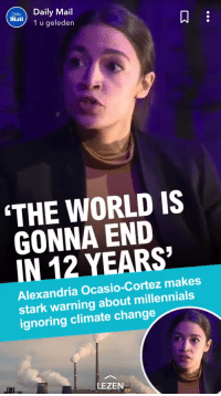 Politics, Millennials, and Mail: DalyDaily Mail  1 u geleder  Mail  THE WORLD IS  GONNA END  IN 12 YEARS  Alexandria Ocasio-Cortez makes  stark warning about millennials  ignoring climate change  LEZEN