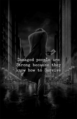 How To Survive: Damaged people are  rong because they  eknow how to Survive