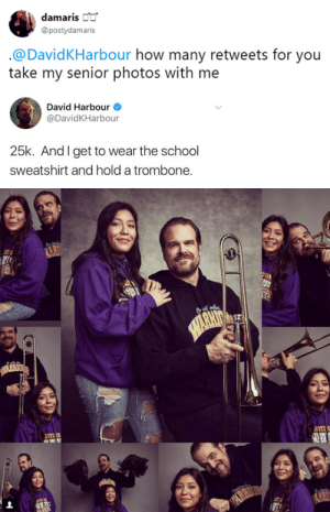 School, Tumblr, and Blog: damaris  @postydamaris  @DavidKHarbour how many retweets for you  take my senior photos with me   David Harbour  @DavidKHarbour  25k. AndIget to wear the school  sweatshirt and hold a trombone strangerthingscast:  unlike hopper, david breaks no promise😂