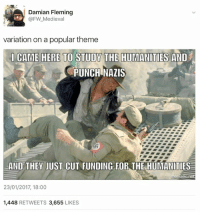 Dank, Medieval, and 🤖: Damian Fleming  @FW Medieval  variation on a popular theme  l CAME HERE TO STUDY THE HUMANITIES AND  PUNCH NAZIS  AND THEY JUST CUT FUNDING FOR THE HUMANITIES  ematic,ner  23/01/2017, 18:00  1,448  RETWEETS 3,655  LIKES