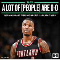 Dame has a point, you know.: DAMIAN LILLARD ON LEBRON BEING 3-5 IN NBA FINALS  BR  HIT TWITTER Dame has a point, you know.