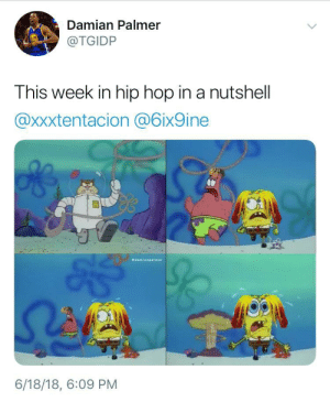 Damn. I thought it would be the other way around by VCKid FOLLOW HERE 4 MORE MEMES.: Damian Palmer  @TGIDP  This week in hip hop in a nutshell  @xxxtentacion @6ix9ine  edamianpalmer  6/18/18, 6:09 PM Damn. I thought it would be the other way around by VCKid FOLLOW HERE 4 MORE MEMES.