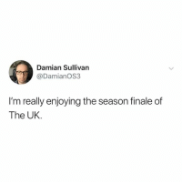 Memes, 🤖, and Really: Damian Sullivan  @DamianOS3  I'm really enjoying the season finale of  The UK.
