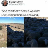 Funny, Lol, and Who: Damien ERNST  @DamienERNST1  Who said that windmills were not  useful when there was no wind? @superlazyrobot is KILLiNG it lol