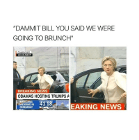 """Breaking News, Girl, and Hosted: DAMMIT BILL YOU SAID WE WERE  GOING TO BRUNCH""""  Capitol Hill  10:18 AM ET  BREAKING NEWS  OBAMAS HOSTING TRUMPS A  INAUGURAL  4118  SWEARING IN  EAKING NEWS  CEREMONY FDT"""