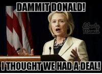 DAMMIT DONALD!  ITHOUGHTWE HADADEAL! By Liberty Memes fan Bryce Arnold