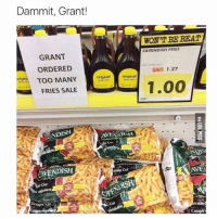 This man is a national treasure: Dammit, Grant!  WON'T BE BEAT  CAVENDISH FRIES  GRANT  ORDERED  SAVE 1.27  TOO MANY  original original  1.00  FRIES SALE  ENDISH  ISH  inkle Cut  AEN  St  0ふ  nkle  Coupe This man is a national treasure