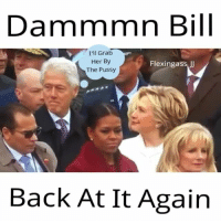 He look at melaniatrump 😂😂😂😂😂😂😂😂😂😂😂😂 Follow @Flexingass_JJ flexingassjj: Dammmn Bill  I'll Grab  Her By  Flexing ass  The Pussy  Back At It Again He look at melaniatrump 😂😂😂😂😂😂😂😂😂😂😂😂 Follow @Flexingass_JJ flexingassjj