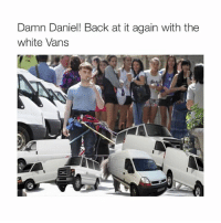 Stop this: Damn Daniel! Back at it again with the  white Vans Stop this