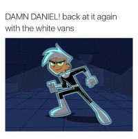 Back At It Again With The White Vans: DAMN DANIEL! back at it again  with the white vans