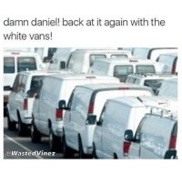The irony 💀: damn daniel! back at it again with the  white vans!  @WastedVinez The irony 💀